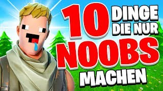 10 Dinge die nur NOOBS in Fortnite machen!