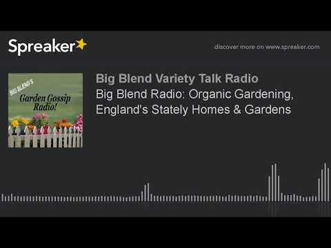 Big Blend Radio: Organic Gardening, England's Stately Homes & Gardens