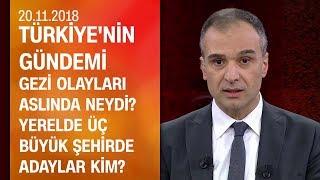 Gezi olayları aslında neydi? Yerelde üç büyükşehirde adaylar kim? - Türkiye'nin Gündemi 20.11.2018