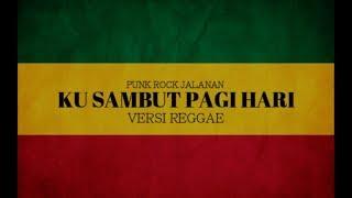 Punk Rock Jalanan || kusambut pagi hari Versi Reggaeska