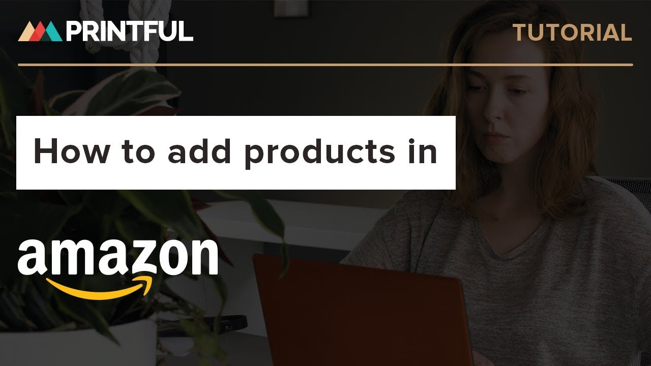 How to add products in Amazon: Printful