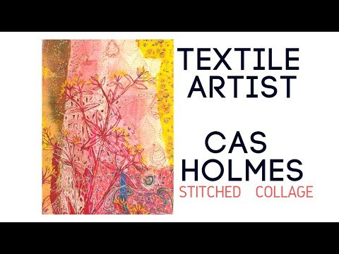 Textile Artist - Cas Holmes - Stitched Collage And Textile Arts