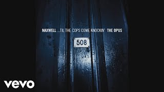 Maxwell Til The Cops Come Knockin 39 Pt 02 The Opus Audio