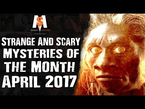 Strange & Scary Mysteries of the Month (April 2017)