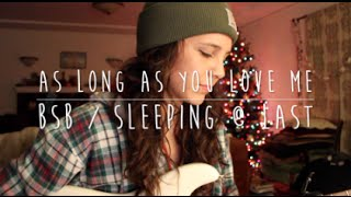 As Long As You Love Me - BSB / Sleeping At Last (Cover) by Isabeau