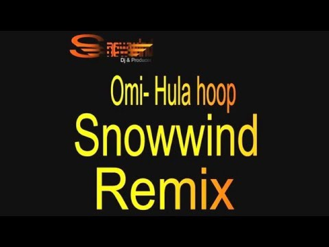 OMI  - HULA HOOP  SNOWWIND REMIX