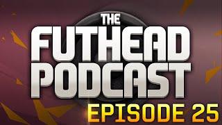 The Futhead Podcast Episode 25