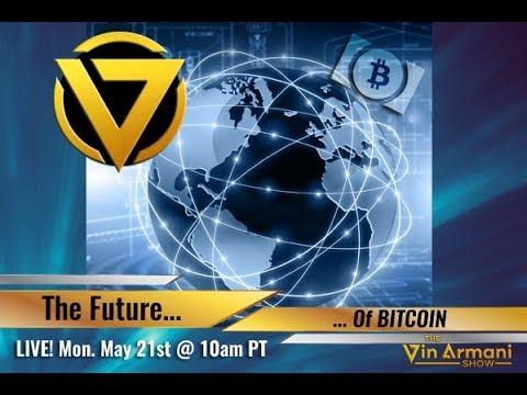 The Vin Armani Show (5/21/18) - The Future Of Bitcoin