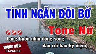 Karaoke Tình Ngăn Đôi Bờ Tone Nữ Nhạc Sống | Trọng Hiếu
