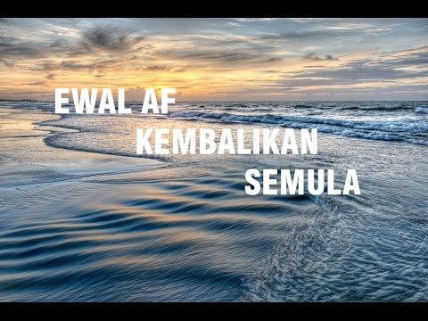 Ewal AF - Kembalikan Semula (LIRIK)