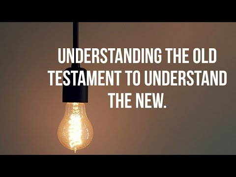 Understanding the Old Testament to understand the New