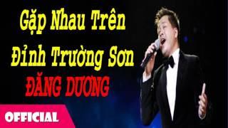 Gặp Nhau Trên Đỉnh Trường Sơn - Đăng Dương [Official Audio]