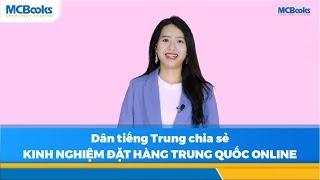 Cô gái dân tiếng Trung chia sẻ kinh nghiệm đặt hàng Trung Quốc online