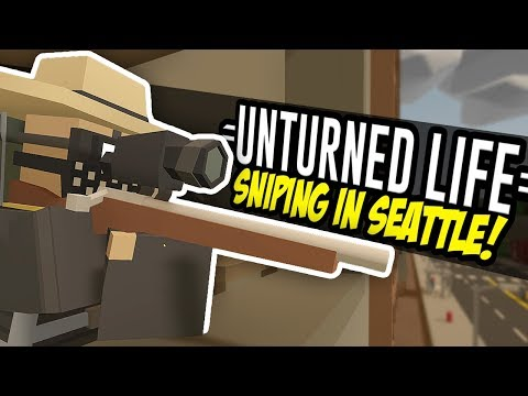 SNIPING IN SEATTLE - Unturned Life Roleplay #5