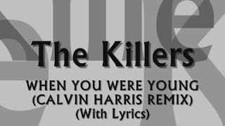The Killers - When You Were Young (Calvin Harris Remix) (With Lyrics)