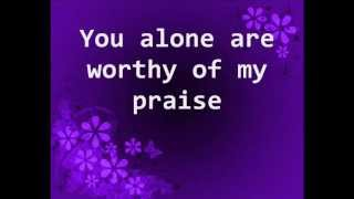 You Alone Are Worthy of My Praise - w/ Lyrics - Charlie Hall