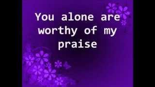 You Alone Are Worthy of My Praise - w/ Lyrics - Charlie Hall