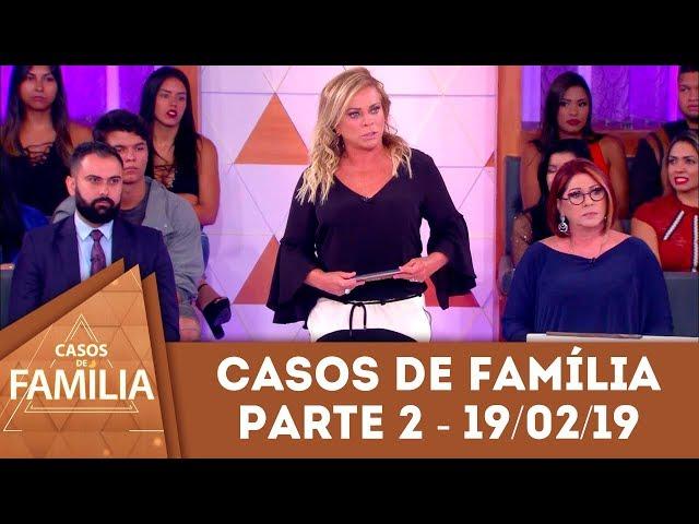 Caso do dia 19/02/19 - Parte 2 - Tema: Fica de olho, se você não...| Casos de Família
