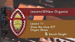 Lesson 11 Does the Shoe Fit? Organ Shoes & Bench Height