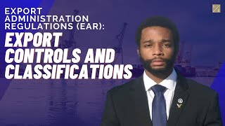 Export Administration Regulations (EAR): Export Controls and Classifications