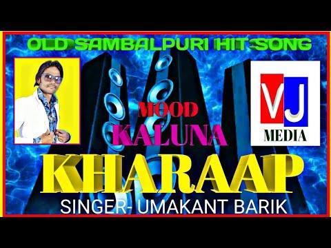 OLD SAMBALPURI HIT SONG [] MOOD KALUNA KHARAAP [] SINGER- UMA