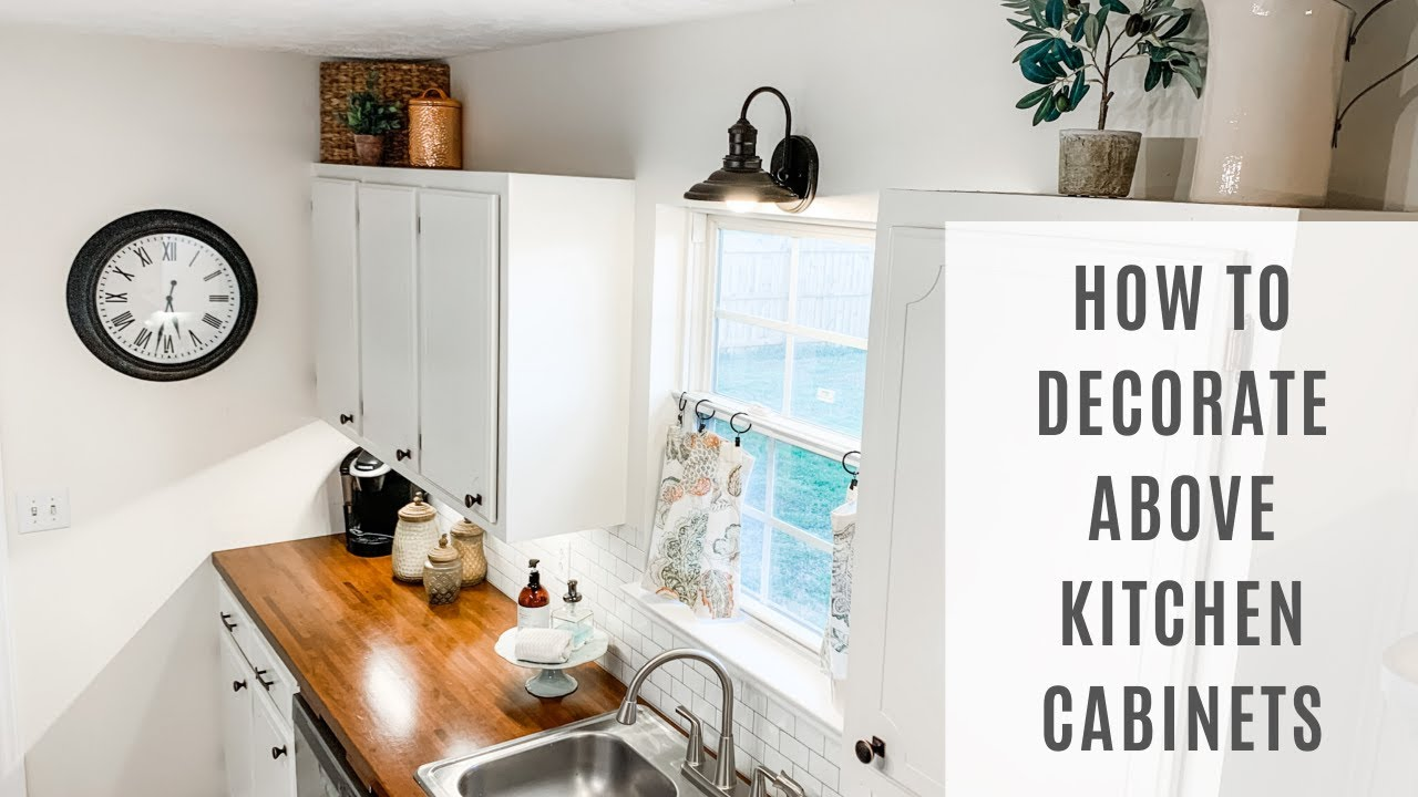How To Decorate Above Your Kitchen Cabinets Youtube