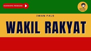 WAKIL RAKYAT - Iwan Fals (Karaoke Reggae) By Daehan Musik