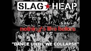 Slag Heap - Dance Until We Collapse