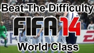 FIFA 14 |Beat The Difficulty | World Class