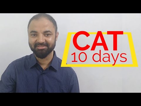 10 days for CAT. Things to do.