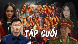 Phim Hành Động Hình Sự Mới Nhất 2021 | Ân Oán Tình Thù - Tập Cuối | Phim Bộ Việt Nam