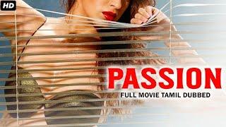 PASSION (2021) New Tamil Dubbed Romantic Full Movie HD | Tamil Dubbed Movies | Heat Tamil Full Movie
