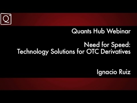 Need for Speed: Technology Challenges Solutions for OTC Derivatives by Ignacio Ruiz