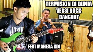 TERMISKIN DI DUNIA VERSI ROCK DANGDUT Feat MAHESYA KDI...