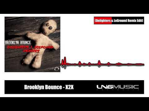Brooklyn Bounce - X2X (Delighters & LeGround Remix Edit)