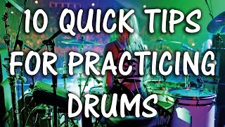 10 Quick Tips for Practicing Drums