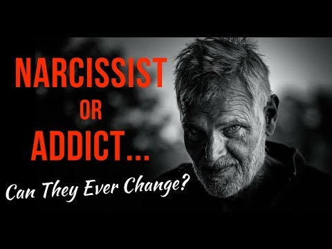 Narcissist Or Addict... Can They Ever Change?