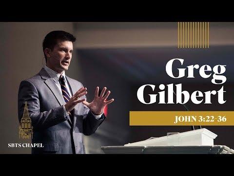 Greg Gilbert - John 3:22-36