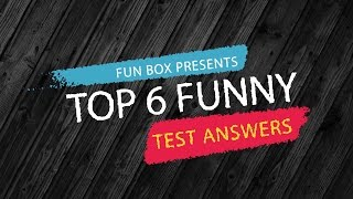 Top 6 Funny Test Answers