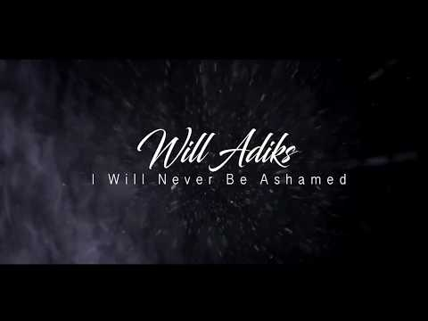 I Will Never Be Ashame by Will Adiks