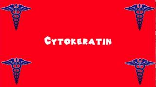 Pronounce Medical Words ― Cytokeratin