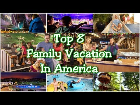 Top 8 Family Vacation Spot In The US