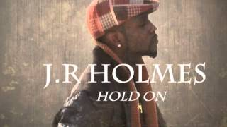 Hold On JR Holmes