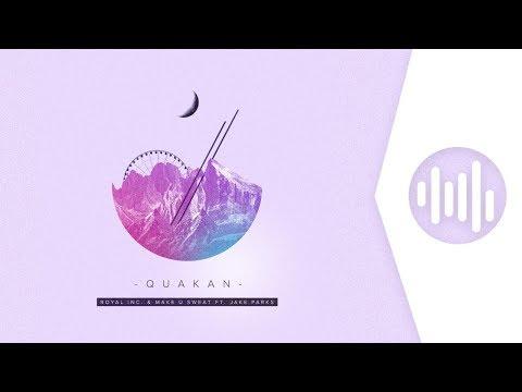 Royal Inc. & Make U Sweat ft. Jake Parks - Quakan