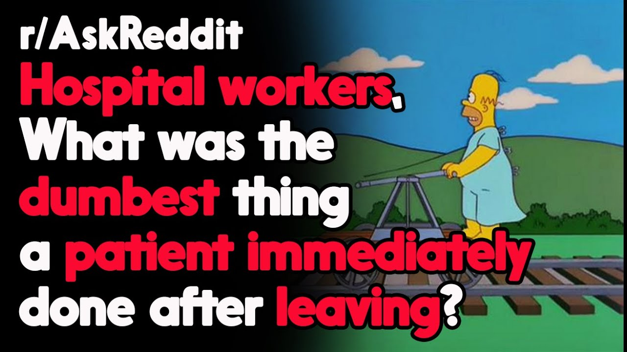 Hospital workers, What was the Dumbest thing a patient Immediately done after leaving?