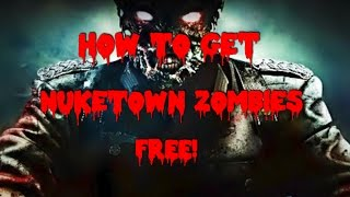 Black ops 2 how to get nuketown zombies free!!