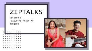 ZipTalks Episode 06: Featuring Amaan Ali Bangash, Indian Sarod Musician