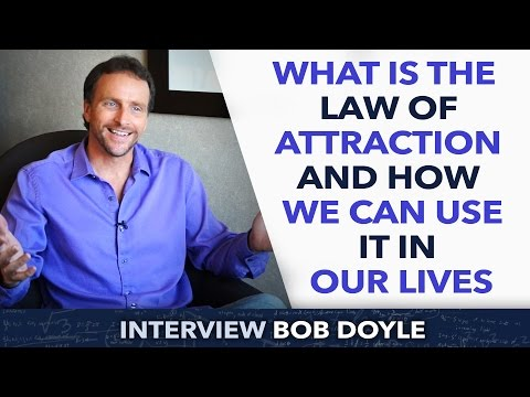 What is the law of attraction and how we can use it in our lives ? - Bob Doyle
