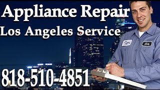 los angeles appliance repair    818  510 4851   same day service in los angeles ca