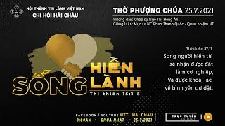 HTTL HẢI CHÂU - Chương trình Thờ phượng Chúa - 25/07/2021
